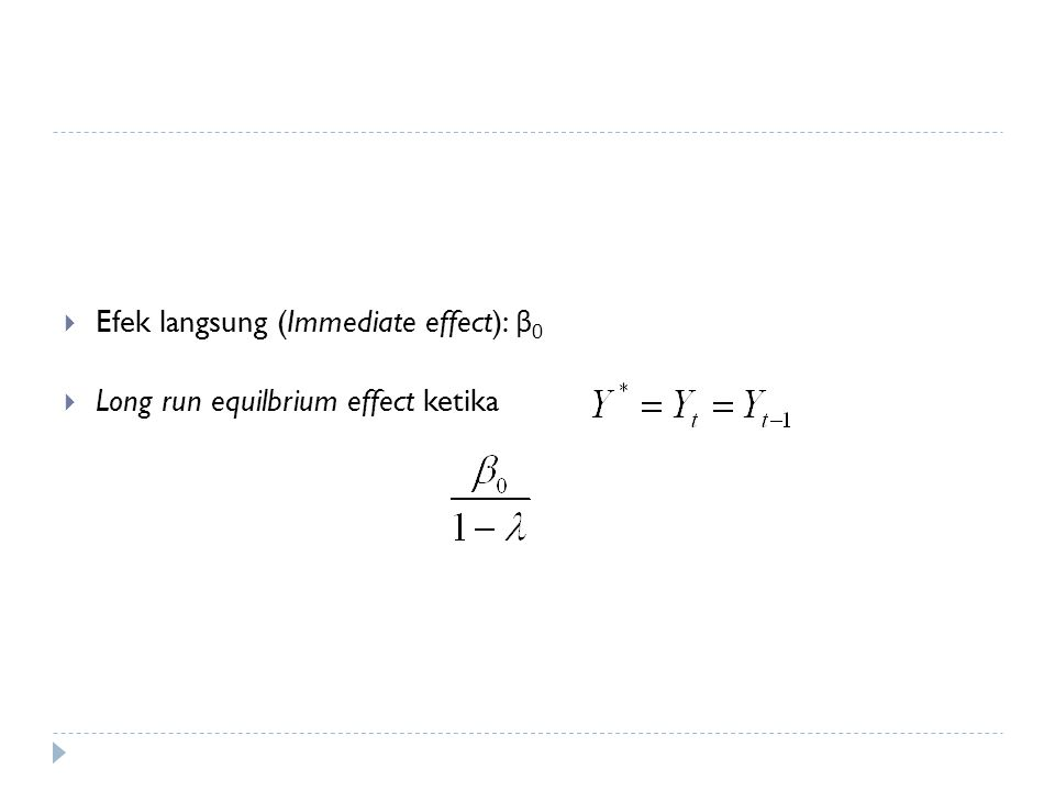  Efek langsung (Immediate effect): β 0  Long run equilbrium effect ketika