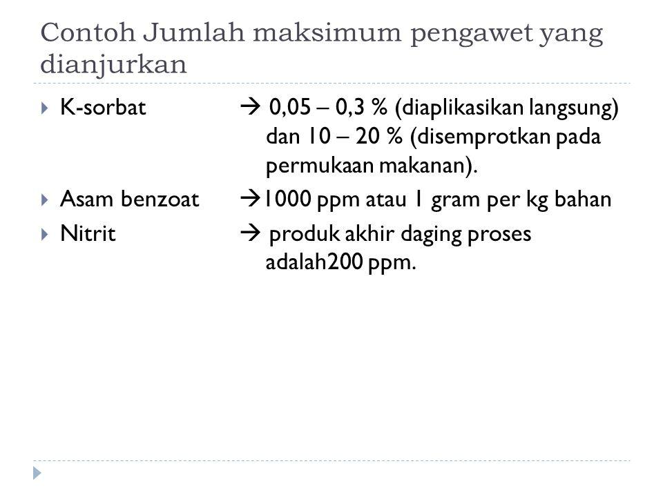 Contoh Jumlah maksimum pengawet yang dianjurkan  K-sorbat  0,05 – 0,3 % (diaplikasikan langsung) dan 10 – 20 % (disemprotkan pada permukaan makanan).