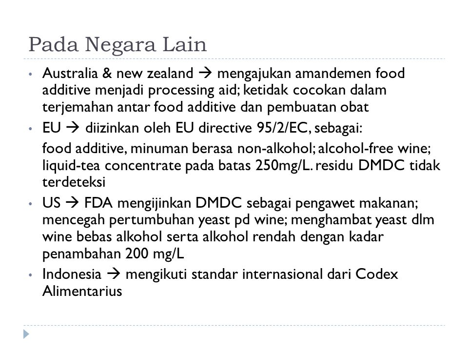 Pada Negara Lain Australia & new zealand  mengajukan amandemen food additive menjadi processing aid; ketidak cocokan dalam terjemahan antar food additive dan pembuatan obat EU  diizinkan oleh EU directive 95/2/EC, sebagai: food additive, minuman berasa non-alkohol; alcohol-free wine; liquid-tea concentrate pada batas 250mg/L.