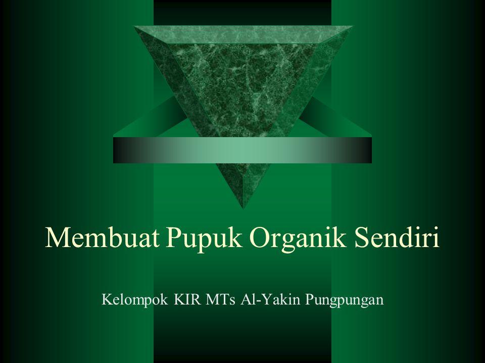 Membuat Pupuk Organik Sendiri Kelompok KIR MTs Al-Yakin Pungpungan