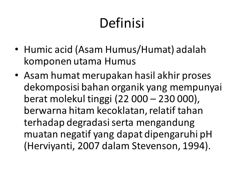 Definisi Humic acid (Asam Humus/Humat) adalah komponen utama Humus Asam humat merupakan hasil akhir proses dekomposisi bahan organik yang mempunyai be