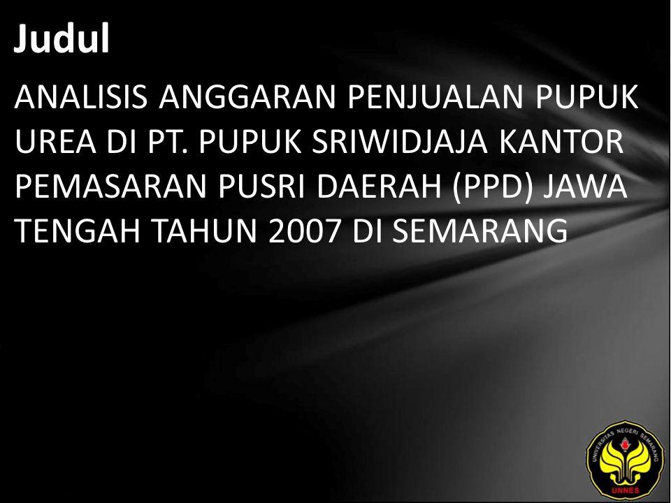 Judul ANALISIS ANGGARAN PENJUALAN PUPUK UREA DI PT. PUPUK SRIWIDJAJA KANTOR PEMASARAN PUSRI DAERAH (PPD) JAWA TENGAH TAHUN 2007 DI SEMARANG
