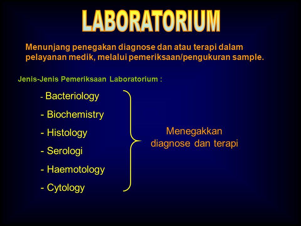 - Bacteriology - Biochemistry - Histology - Serologi - Haemotology - Cytology Menegakkan diagnose dan terapi Menunjang penegakan diagnose dan atau terapi dalam pelayanan medik, melalui pemeriksaan/pengukuran sample.