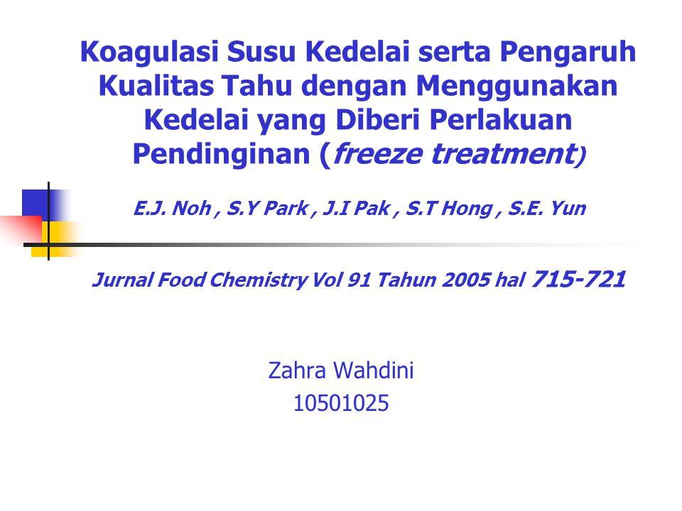 Koagulasi Susu Kedelai serta Pengaruh Kualitas Tahu dengan Menggunakan Kedelai yang Diberi Perlakuan Pendinginan (freeze treatment ) E.J. Noh, S.Y Par
