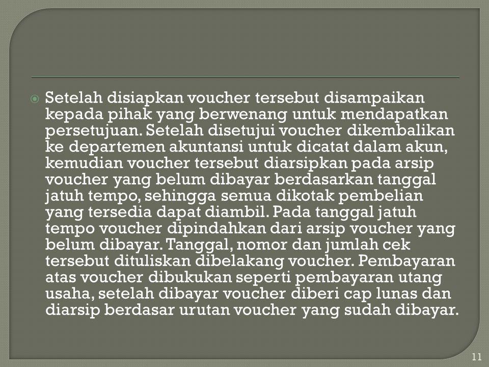  Setelah disiapkan voucher tersebut disampaikan kepada pihak yang berwenang untuk mendapatkan persetujuan. Setelah disetujui voucher dikembalikan ke