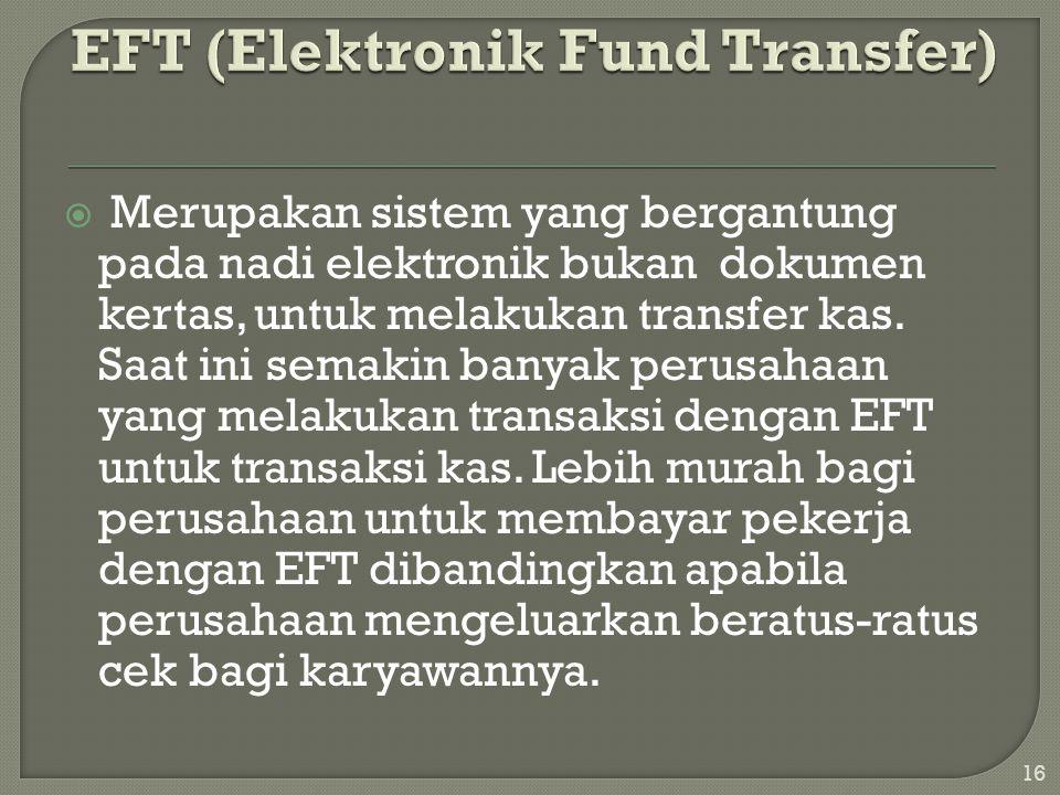  Merupakan sistem yang bergantung pada nadi elektronik bukan dokumen kertas, untuk melakukan transfer kas. Saat ini semakin banyak perusahaan yang me