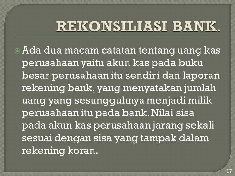  Ada dua macam catatan tentang uang kas perusahaan yaitu akun kas pada buku besar perusahaan itu sendiri dan laporan rekening bank, yang menyatakan j