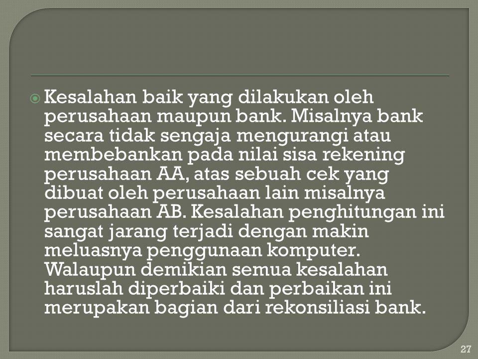  Kesalahan baik yang dilakukan oleh perusahaan maupun bank. Misalnya bank secara tidak sengaja mengurangi atau membebankan pada nilai sisa rekening p