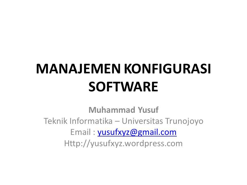 MANAJEMEN KONFIGURASI SOFTWARE Muhammad Yusuf Teknik Informatika – Universitas Trunojoyo Email : yusufxyz@gmail.comyusufxyz@gmail.com Http://yusufxyz.