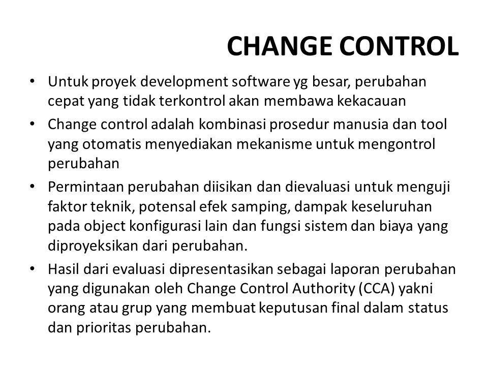 CHANGE CONTROL Untuk proyek development software yg besar, perubahan cepat yang tidak terkontrol akan membawa kekacauan Change control adalah kombinas