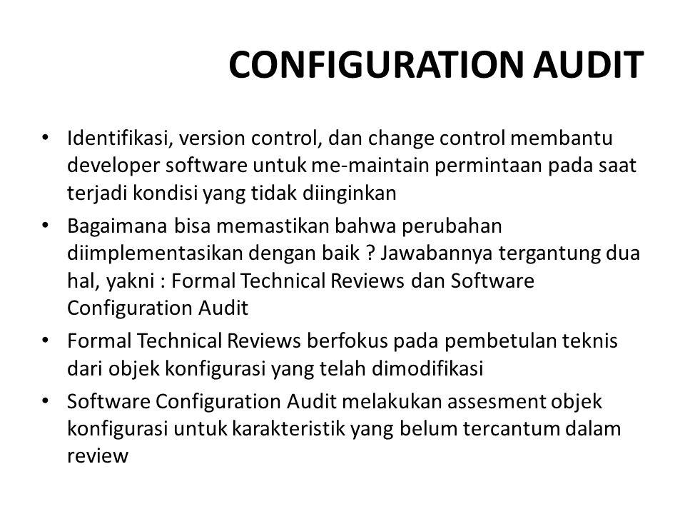CONFIGURATION AUDIT Identifikasi, version control, dan change control membantu developer software untuk me-maintain permintaan pada saat terjadi kondi
