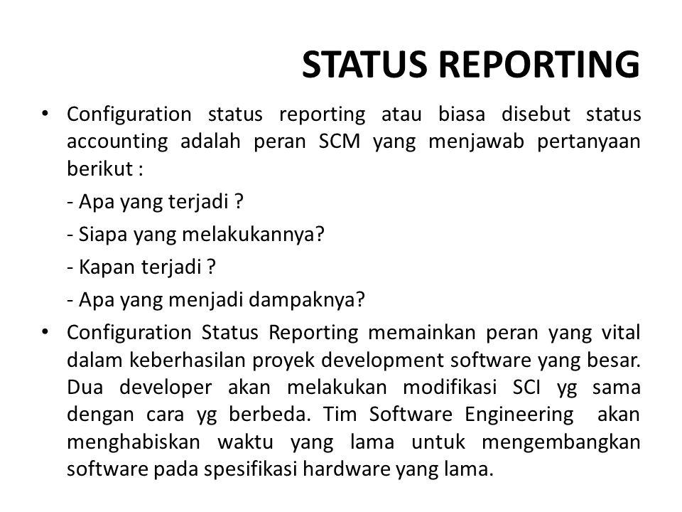 STATUS REPORTING Configuration status reporting atau biasa disebut status accounting adalah peran SCM yang menjawab pertanyaan berikut : - Apa yang te
