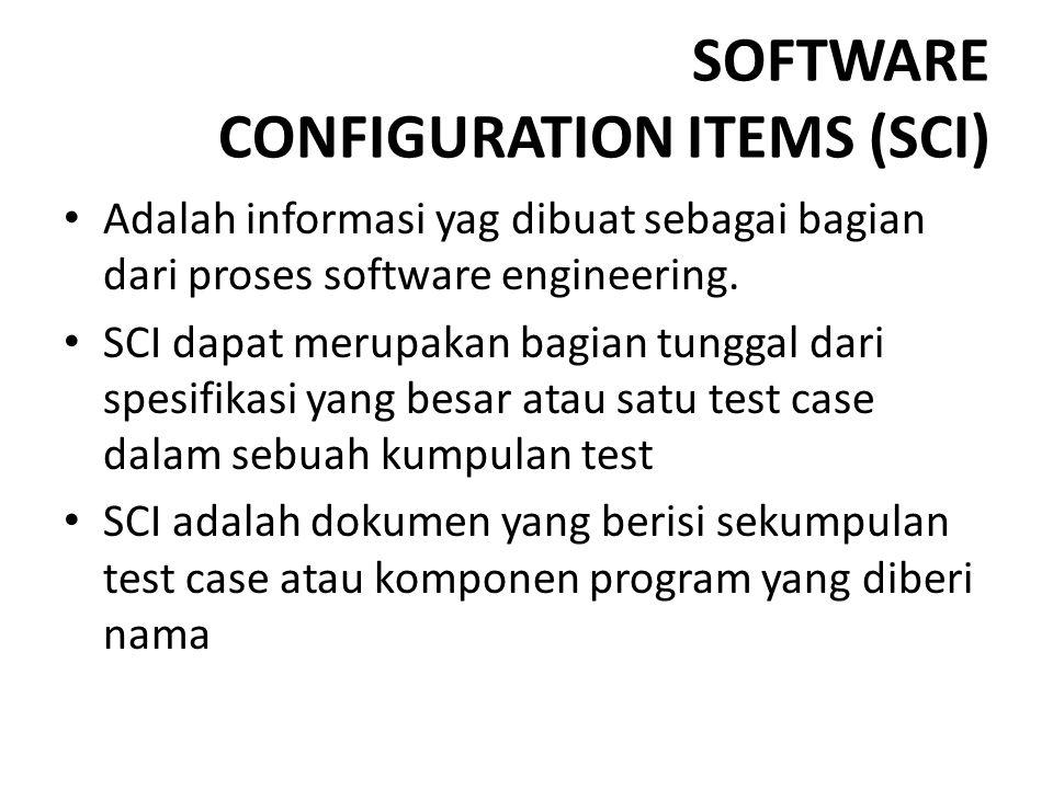 SOFTWARE CONFIGURATION ITEMS (SCI) Adalah informasi yag dibuat sebagai bagian dari proses software engineering. SCI dapat merupakan bagian tunggal dar