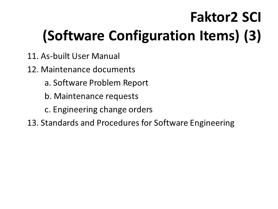 Faktor2 SCI (Software Configuration Items) (3) 11. As-built User Manual 12. Maintenance documents a. Software Problem Report b. Maintenance requests c