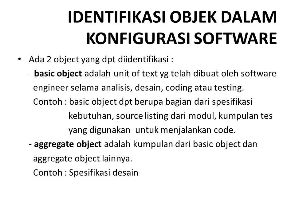 IDENTIFIKASI OBJEK DALAM KONFIGURASI SOFTWARE Ada 2 object yang dpt diidentifikasi : - basic object adalah unit of text yg telah dibuat oleh software