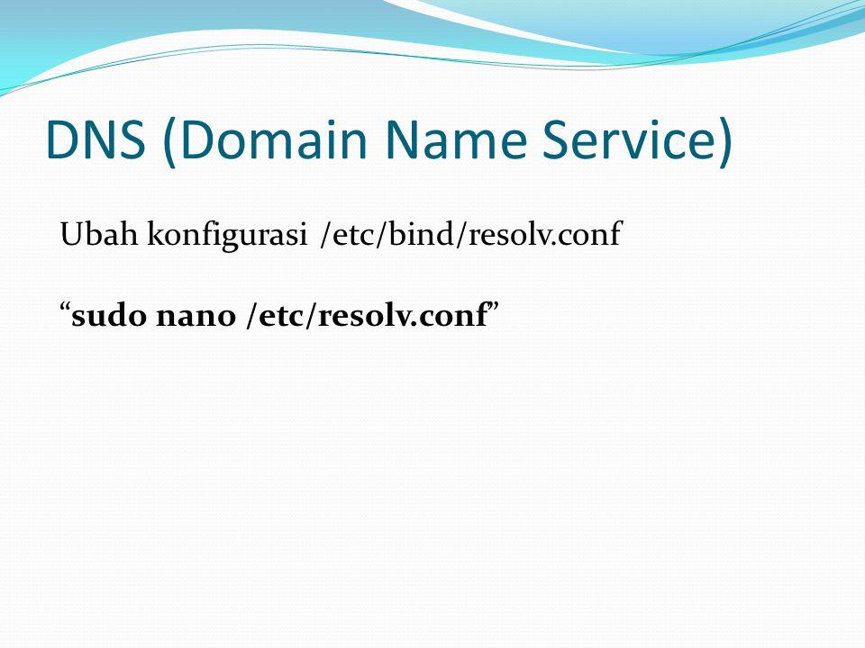 Ubah konfigurasi /etc/bind/resolv.conf sudo nano /etc/resolv.conf