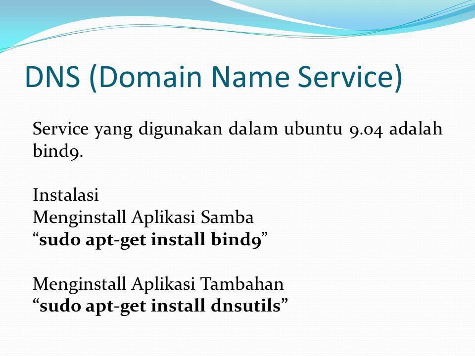 DNS (Domain Name Service) Ada 3 hal yang harus dikonfigurasi untuk menggunakan service DNS ini diantaranya : - Menyimpan nama server - Konfigurasi Primary Zone - Konfigurasi Secondary Zone