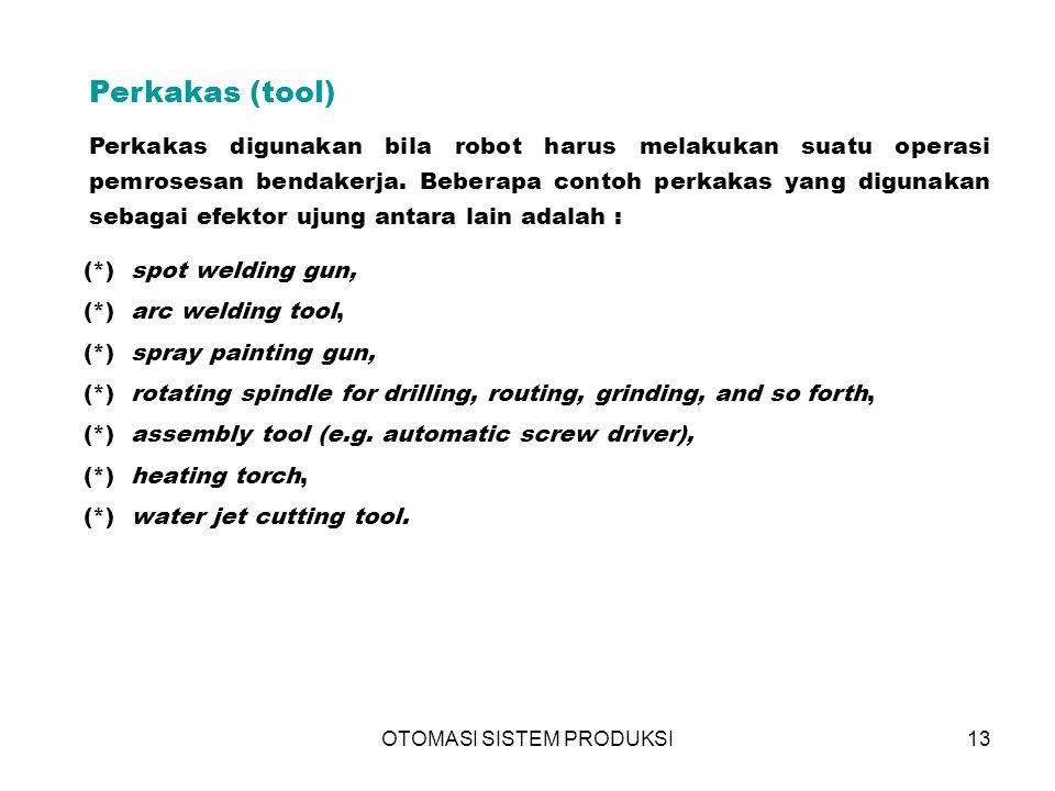 OTOMASI SISTEM PRODUKSI13 Perkakas (tool)  Perkakas digunakan bila robot harus melakukan suatu operasi pemrosesan bendakerja.