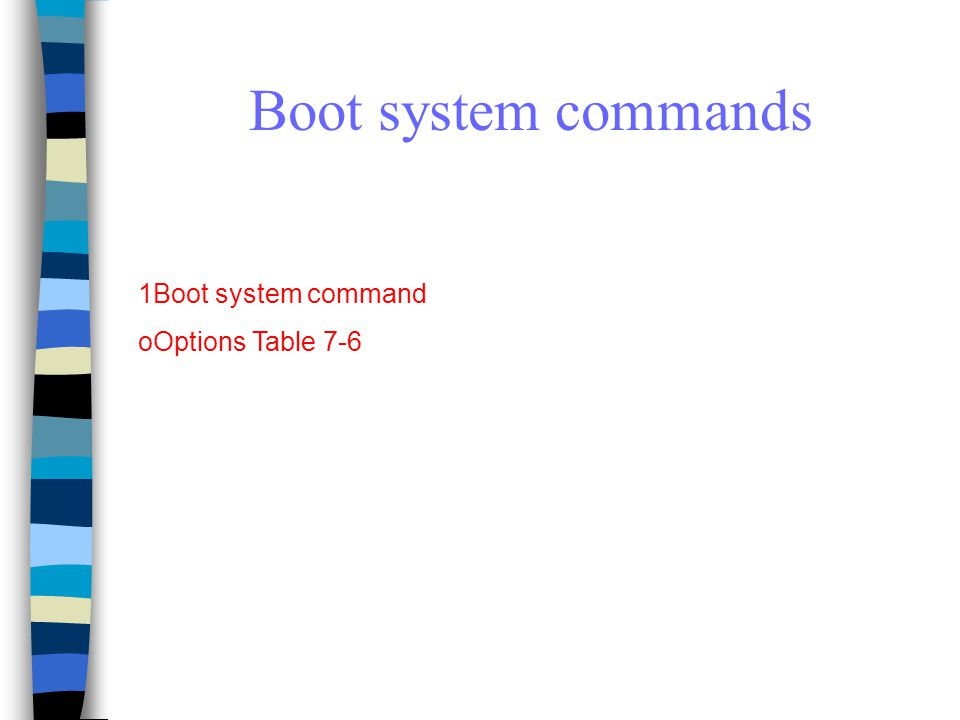 Boot system commands 1Boot system command oOptions Table 7-6
