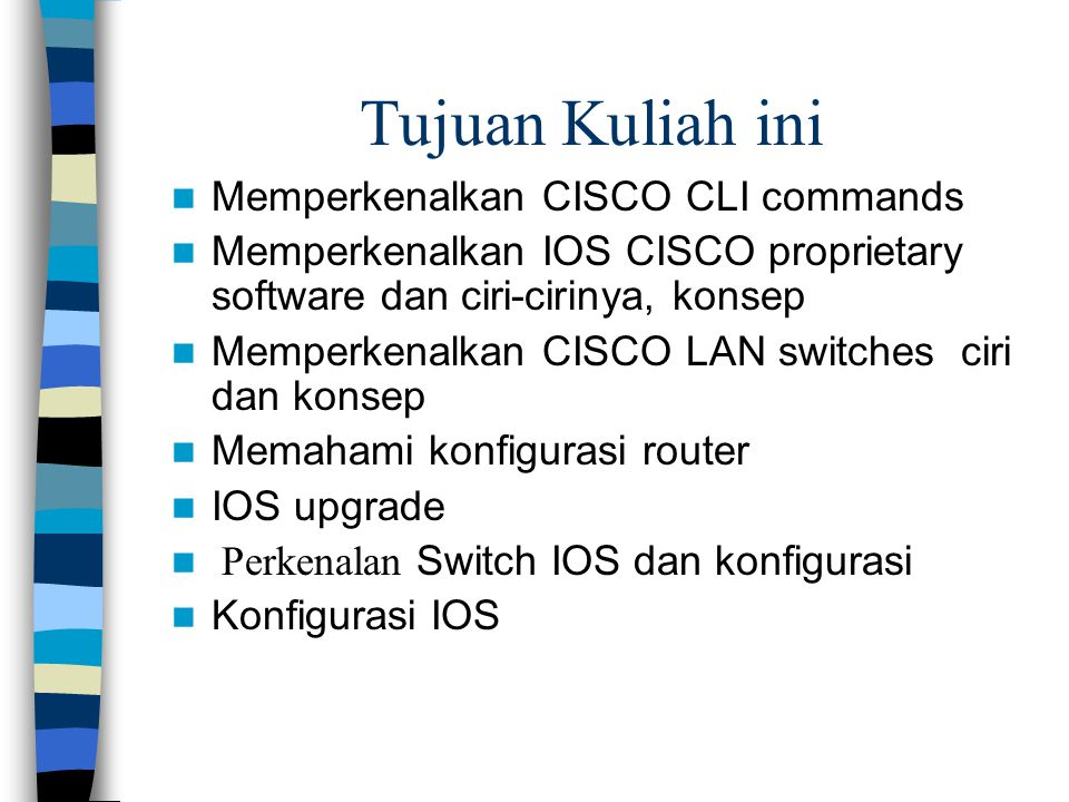 CLI IOS Software CLI- Command line interface CISCO menggunakan CLI untuk ke terminal user command line interface Metode mengaksesnya –Console port - Serial console cable –Aux port – Modem –Telnet – via connected network – 5 concurrent sessions vty0-4 Setiap akses memiliki password yang terpisah
