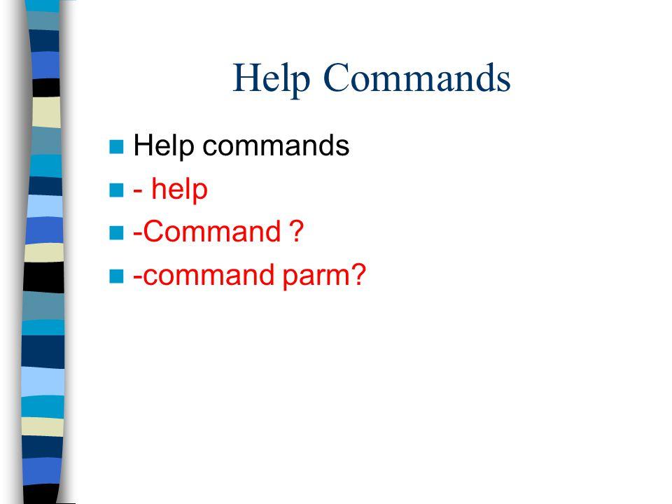 Help Commands Help commands - help -Command ? -command parm?