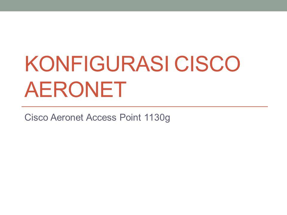 KONFIGURASI CISCO AERONET Cisco Aeronet Access Point 1130g