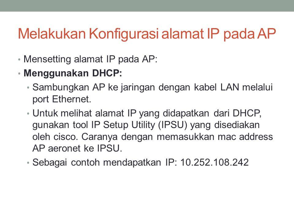 Melakukan Konfigurasi alamat IP pada AP Mensetting alamat IP pada AP: Menggunakan DHCP: Sambungkan AP ke jaringan dengan kabel LAN melalui port Ethern