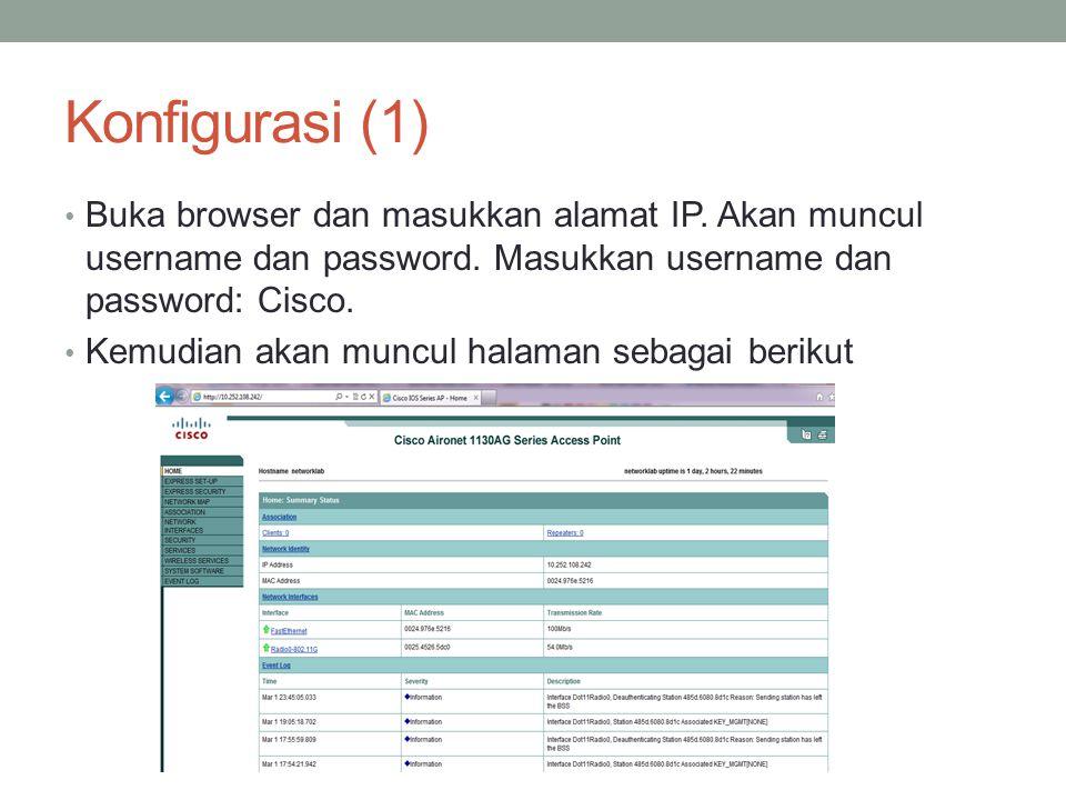 Konfigurasi (1) Buka browser dan masukkan alamat IP. Akan muncul username dan password. Masukkan username dan password: Cisco. Kemudian akan muncul ha