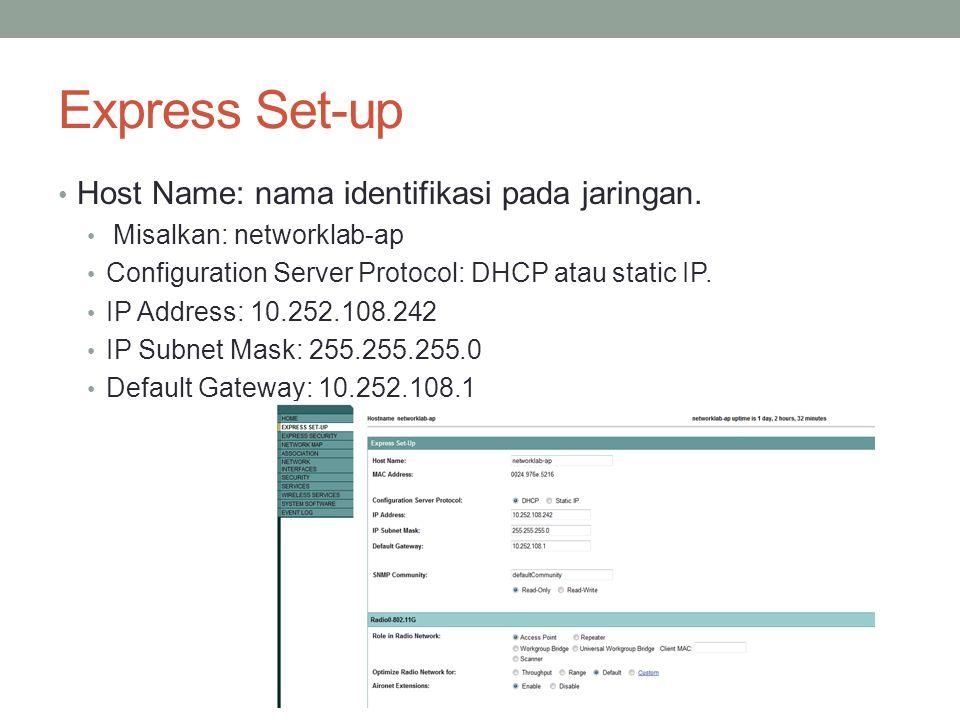 Express Set-up Host Name: nama identifikasi pada jaringan. Misalkan: networklab-ap Configuration Server Protocol: DHCP atau static IP. IP Address: 10.