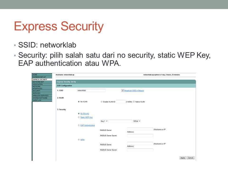 Express Security SSID: networklab Security: pilih salah satu dari no security, static WEP Key, EAP authentication atau WPA.