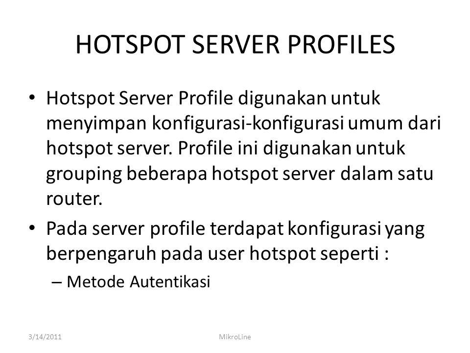HOTSPOT SERVER PROFILES Hotspot Server Profile digunakan untuk menyimpan konfigurasi-konfigurasi umum dari hotspot server.