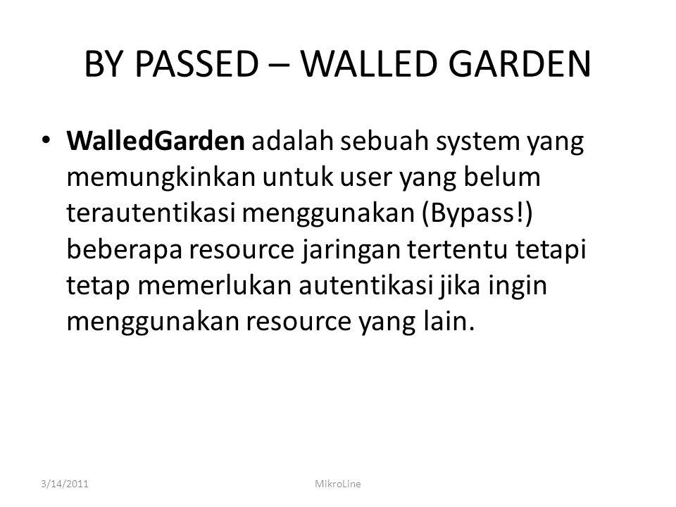 BY PASSED – WALLED GARDEN WalledGarden adalah sebuah system yang memungkinkan untuk user yang belum terautentikasi menggunakan (Bypass!) beberapa resource jaringan tertentu tetapi tetap memerlukan autentikasi jika ingin menggunakan resource yang lain.