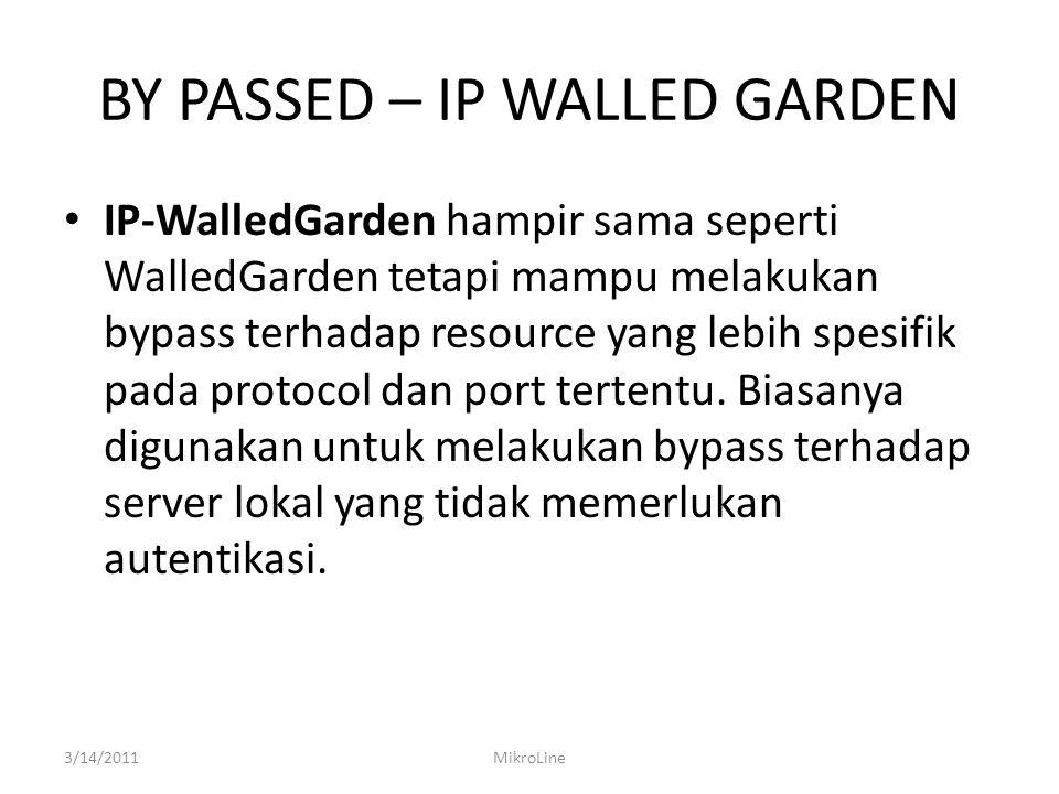 BY PASSED – IP WALLED GARDEN IP-WalledGarden hampir sama seperti WalledGarden tetapi mampu melakukan bypass terhadap resource yang lebih spesifik pada protocol dan port tertentu.