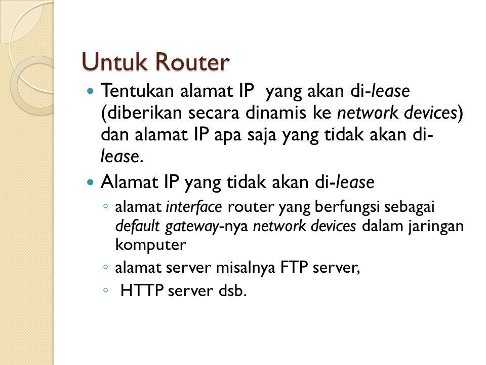 Untuk Router Tentukan alamat IP yang akan di-lease (diberikan secara dinamis ke network devices) dan alamat IP apa saja yang tidak akan di- lease. Ala