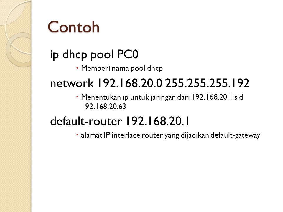 Contoh ip dhcp pool PC0  Memberi nama pool dhcp network 192.168.20.0 255.255.255.192  Menentukan ip untuk jaringan dari 192.168.20.1 s.d 192.168.20.
