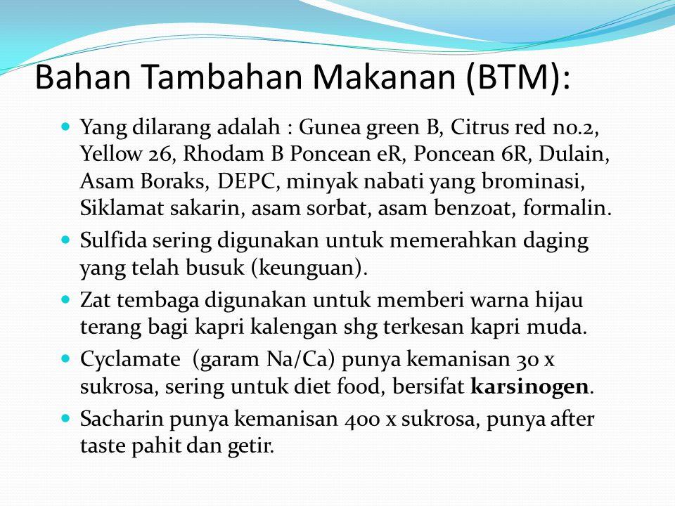 Bahan Tambahan Makanan (BTM): Yang dilarang adalah : Gunea green B, Citrus red no.2, Yellow 26, Rhodam B Poncean eR, Poncean 6R, Dulain, Asam Boraks,
