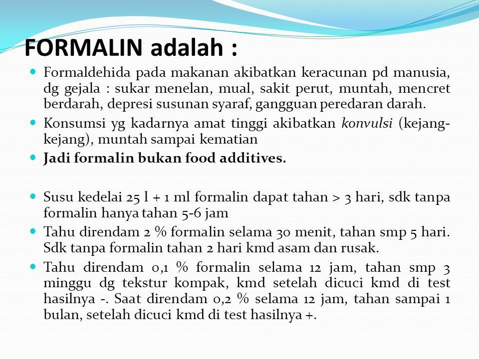 FORMALIN adalah : Formaldehida pada makanan akibatkan keracunan pd manusia, dg gejala : sukar menelan, mual, sakit perut, muntah, mencret berdarah, de