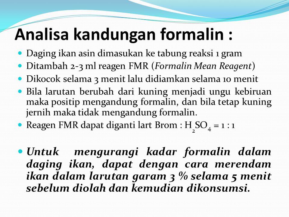 Analisa kandungan formalin : Daging ikan asin dimasukan ke tabung reaksi 1 gram Ditambah 2-3 ml reagen FMR (Formalin Mean Reagent) Dikocok selama 3 me