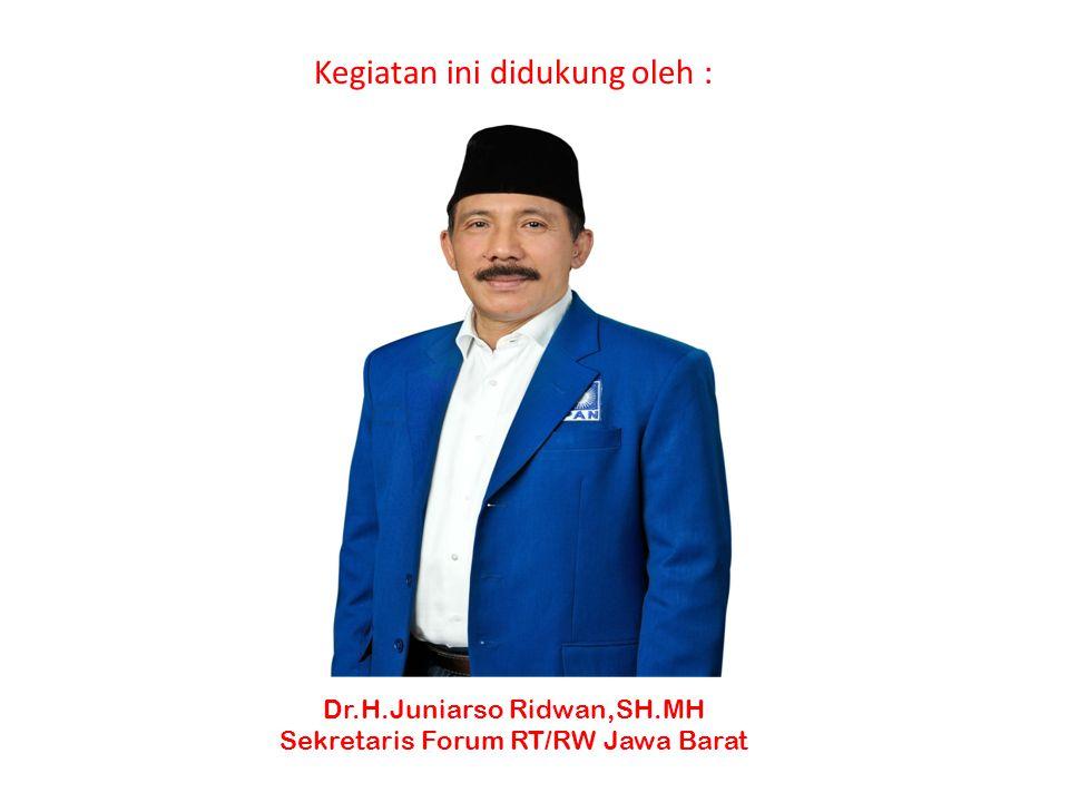 Kegiatan ini didukung oleh : Dr.H.Juniarso Ridwan,SH.MH Sekretaris Forum RT/RW Jawa Barat