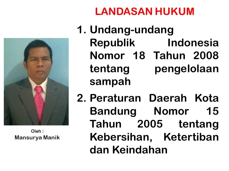 1.Undang-undang Republik Indonesia Nomor 18 Tahun 2008 tentang pengelolaan sampah 2.Peraturan Daerah Kota Bandung Nomor 15 Tahun 2005 tentang Kebersih