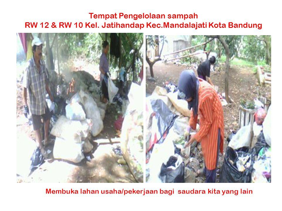 Membuka lahan usaha/pekerjaan bagi saudara kita yang lain Tempat Pengelolaan sampah RW 12 & RW 10 Kel. Jatihandap Kec.Mandalajati Kota Bandung