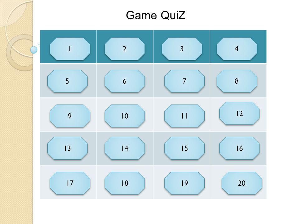 1 1 2 2 3 3 4 4 5 5 7 7 6 6 11 10 9 9 15 14 13 12 8 8 20 18 17 16 19 Game QuiZ