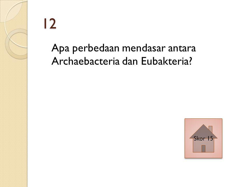 12 Apa perbedaan mendasar antara Archaebacteria dan Eubakteria Skor 15