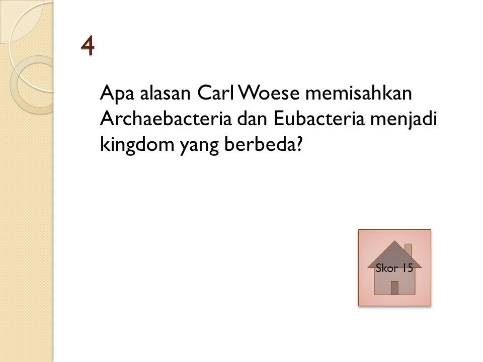 4 Apa alasan Carl Woese memisahkan Archaebacteria dan Eubacteria menjadi kingdom yang berbeda.