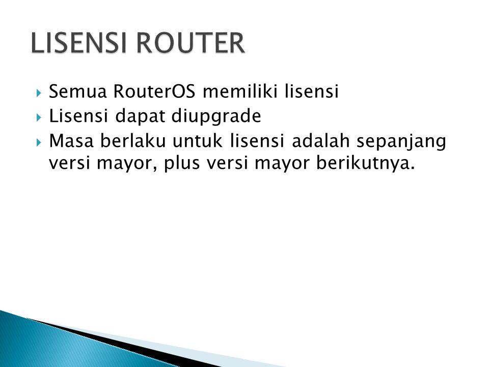  Semua RouterOS memiliki lisensi  Lisensi dapat diupgrade  Masa berlaku untuk lisensi adalah sepanjang versi mayor, plus versi mayor berikutnya.