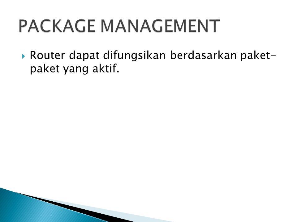  Router dapat difungsikan berdasarkan paket- paket yang aktif.