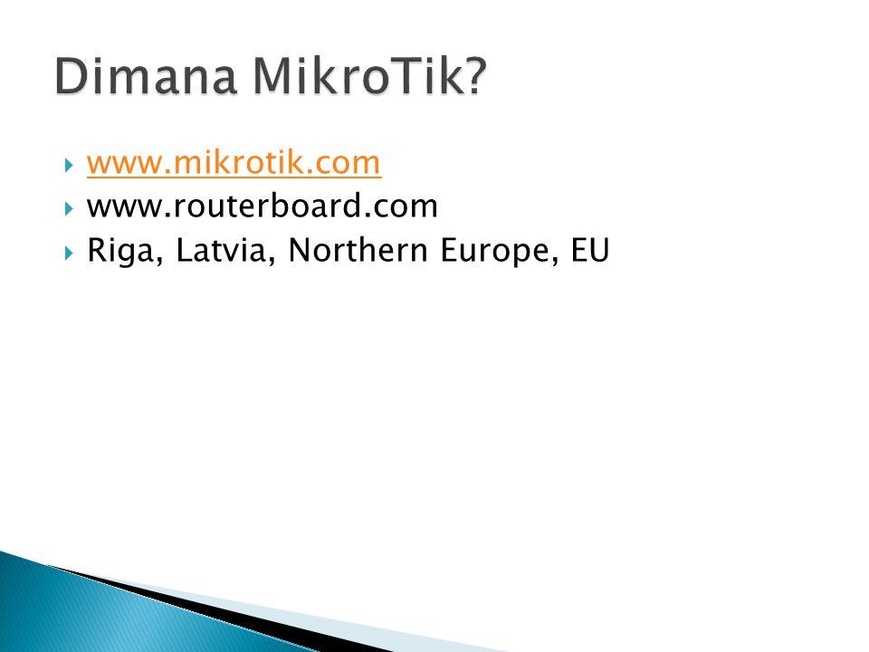  www.mikrotik.com www.mikrotik.com  www.routerboard.com  Riga, Latvia, Northern Europe, EU
