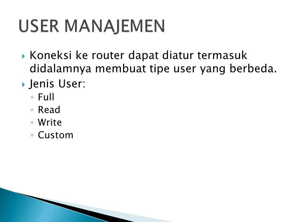  Koneksi ke router dapat diatur termasuk didalamnya membuat tipe user yang berbeda.
