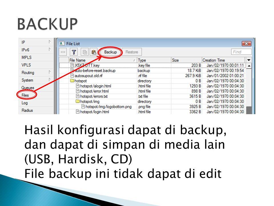 Hasil konfigurasi dapat di backup, dan dapat di simpan di media lain (USB, Hardisk, CD) File backup ini tidak dapat di edit
