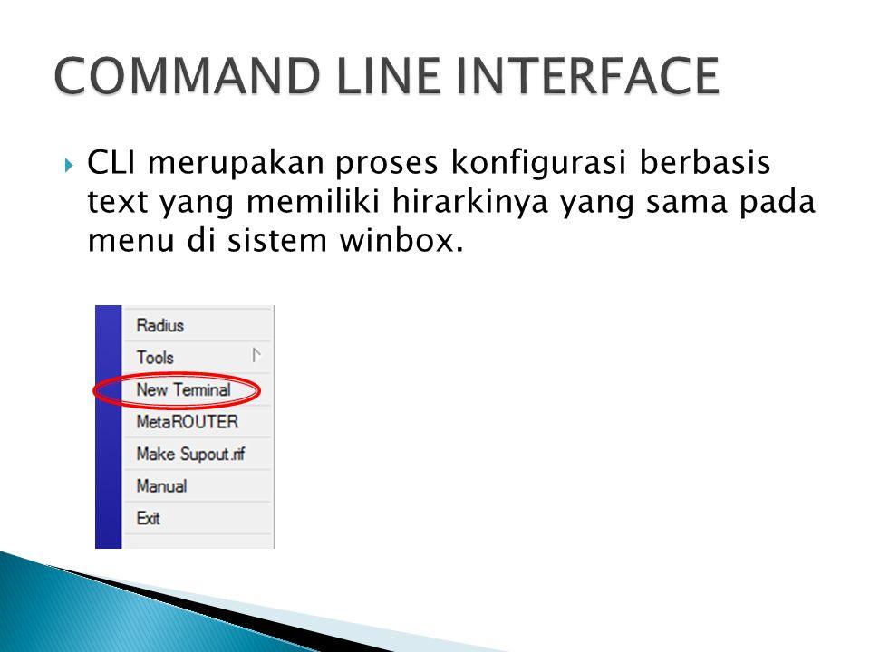  CLI merupakan proses konfigurasi berbasis text yang memiliki hirarkinya yang sama pada menu di sistem winbox.